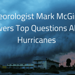 Meteorologist Mark McGinnis Answers Questions About Hurricanes
