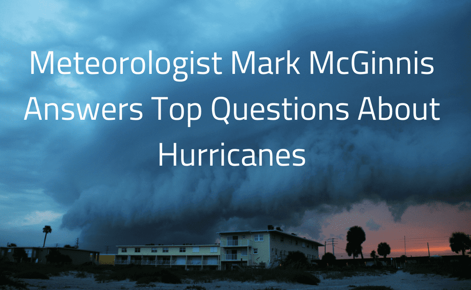 Meteorologist Mark McGinnis Answers Top Questions About Hurricanes